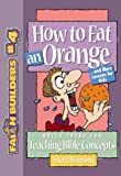 Sheryl Bruinsma How to Eat an Orange: And More Lessons for Kids (Faithbuilders for Kids)