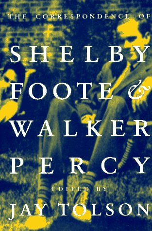 The Correspondence of Shelby Foote and Walker Percy (A DoubleTake book)