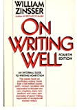 On Writing Well: An Informal Guide to Writing Nonfiction (Revised) (0060968311) by Zinsser, William