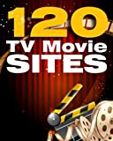120 TV and Movie Sites: The Ultimate Free Online Website Where You Can Watch Free Online Movies & Watch TV Online on 120 Different Sites