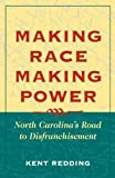 img - for Making Race, Making Power: North Carolina's Road to Disfranchisement book / textbook / text book
