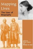 img - for Mapping Lives: The Uses of Biography (British Academy Centenary Monographs) book / textbook / text book