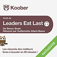 Résumé : Leaders Eat Last de Simon Sinek Audiobook by Guillemette Allard-Bares Narrated by Alexandre Donders