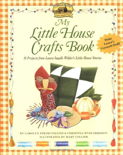 My Little House Crafts Book: 18 Projects from Laura Ingalls Wilder's