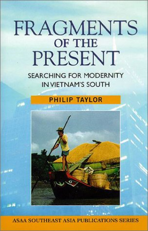 Fragments of the Present: Searching for Modernity in Vietnam's South (Southeast Asia Publications Series)