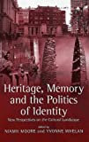 Heritage, memory and the politics of identity : new perspectives on the cultural landscape /