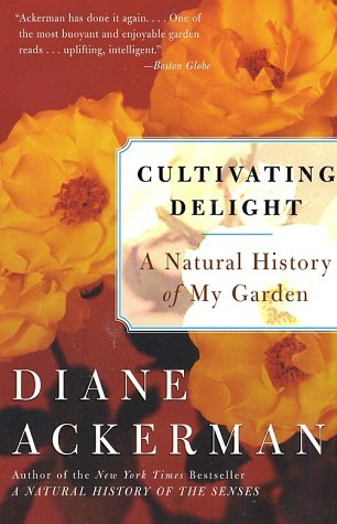 Cultivating Delight: A Natural History of My Garden, Diane Ackerman