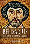 Belisarius: The Last Roman General: Amazon.co.uk: Ian Hughes: Books