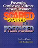 Scared or Prepared: Preventing Conflict and Violence in Your Classroom (0939007975) by Canter, Lee