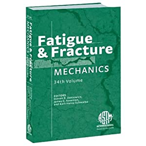 STP 1461; FATIGUE and FRACTURE MECHANICS: 34th Volume