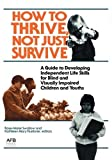 img - for How to Thrive, Not Just Survive: A Guide to Developing Independent Life Skills for Blind and Visually Impaired Children and Youths by Rose-Marie Swallow (1987-05-01) book / textbook / text book