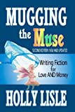 Mugging the Muse: Writing Fiction for Love AND Money: Second Edition: New and Updated
