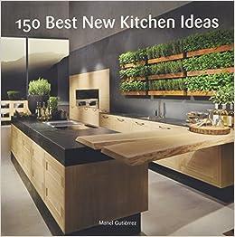 buy 150 best new kitchen ideas book online at low prices in india 150 best new kitchen ideas reviews ratings amazonin - New Kitchen Ideas