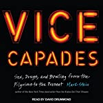 Vice Capades: Sex, Drugs, and Bowling from the Pilgrims to the Present | Mark Stein
