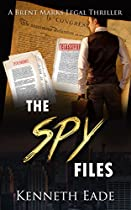 Legal Thriller: The Spy Files: A Courtroom Drama (brent Marks Legal Thrillers Series Book 7)