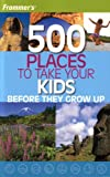 Frommer's 500 Places to Take Your Kids Before They Grow Up (2007 Printing) (1764595882) by Holly Hughes