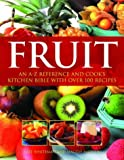 Fruit: An A-Z Reference and Cook's Kitchen Bible with Over 100 Recipes (1844761339) by Mayhew, Maggie