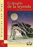 El Desafío De La Leyenda (Historias con miga)