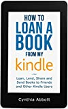 How to Loan a Book from my Kindle: Loan, Lend, Share and Send Books to Friends and Other Kindle Users (Loan a Kindle Book)