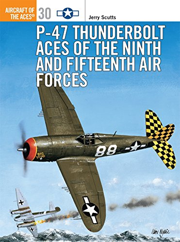 P-47 Thunderbolt Aces of the Ninth and Fifteenth Air Forces (Osprey Aircraft of the Aces No 30) PDF