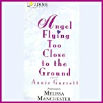 Angel Flying Too Close to the Ground: A Novel | Annie Garrett