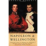 Napoleon and Wellington: The Long Duelby Andrew Roberts