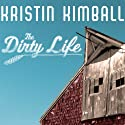 The Dirty Life: On Farming, Food, and Love (       UNABRIDGED) by Kristin Kimball Narrated by Tavia Gilbert