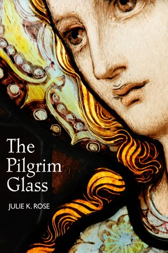 The Pilgrim Glass by Julie K. Rose