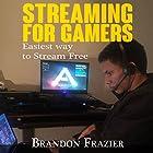 Streaming for Gamers: Easiest Way to Stream Free Hörbuch von Brandon Frazier Gesprochen von: Matt Chavez