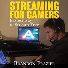 Streaming for Gamers: Easiest Way to Stream Free Audiobook by Brandon Frazier Narrated by Matt Chavez