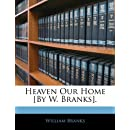 Heaven Our Home [By W. Branks].