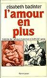 L'amour en plus: Histoire de l'amour maternel, XVIIe-XXe siecle (French Edition) (2080642790) by Badinter, Elisabeth