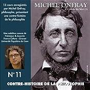 Contre-histoire de la philosophie 11.1: Le siècle du Moi - De Feuerbach et Darwin à Thoreau et Schopenhauer   Michel Onfray