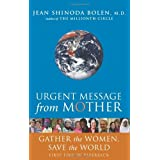 Urgent Message From Mother: Gather the Women and Save the World: Gather the Women, Save the Worldby Jean Shinoda Bolen