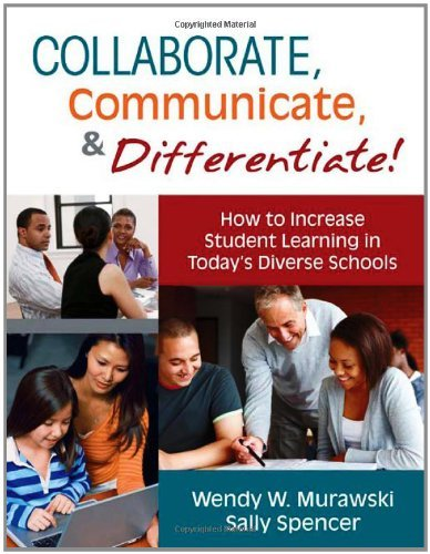Collaborate, Communicate, and Differentiate! How to Increase Student Learning in Todays Diverse Schools by Murawski, Wendy W. (Weichel, Spencer, Sally A. [Corwin,2011] (Paperback) PDF