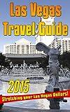 2015 Las Vegas Travel Guide: Stretching Your Las Vegas Dollar