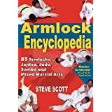 The Armlock Encyclopedia: 85 Armlocks for Jujitsu, Judo, Sambo and Mixed Martial Artsby Steve Scott