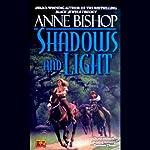 Shadows and Light: Tir Alainn Trilogy, Book 2 (       UNABRIDGED) by Anne Bishop Narrated by Erik Synnestvedt
