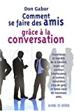 Comment se faire des amis grce  la conversation : Franchissez la barrire de la timidit, soyez un meilleur interlocuteur et surtout, rencontrez plus de gens et faites-vous de nouveaux amis