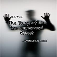 The Story of the Inexperienced Ghost (       UNABRIDGED) by H. G. Wells Narrated by Al Kessel