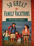 img - for 50 Great Family Vacations Western North book / textbook / text book