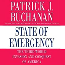 State of Emergency: The Third World Invasion and Conquest of America Audiobook by Patrick J. Buchanan Narrated by Patrick J. Buchanan