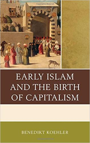Early Islam and the Birth of Capitalism written by Benedikt Koehler