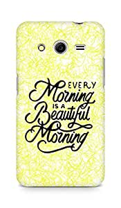 AMEZ every morning is a beautiful morning Back Cover For Samsung Galaxy Core 2