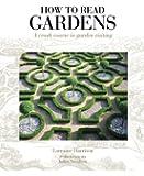 How to Read Gardens: A Crash Course in Garden Appreciation