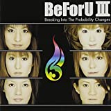 BeForU III~Breaking Into The probability Changes~(DVD付)