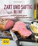 Zart und saftig bei 80� - neue Rezepte: Fleisch perfekt garen bei Niedrigtemperatur (GU K�chenratgeber Relaunch ab 2013)