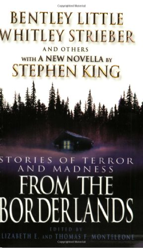 From the Borderlands: Stories of Terror and Madness Stephen King, Whitley Strieber, Elizabeth E. Monteleone and Thomas F. Monteleone