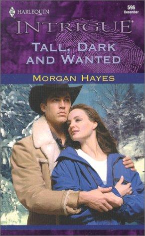 Tall, Dark And Wanted (Harlequin Intrigue, No 596), MORGAN HAYES