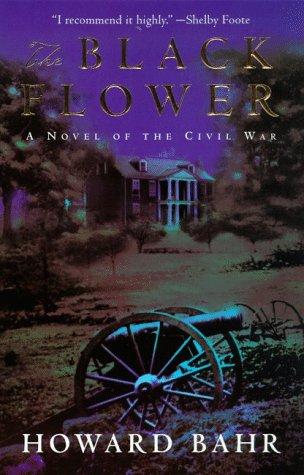 The Black Flower: A Novel of the Civil War, Howard Bahr